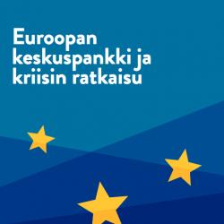 Euroopan keskuspankki ja kriisin ratkaisu. Aloite 2/2014.