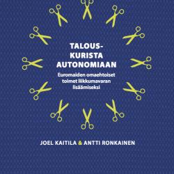 Joel Kaitila & Antti Ronkainen: Talouskurista autonomiaan. Euromaiden omaehtoiset toimet liikkumavaran lisäämiseksi. 2015.